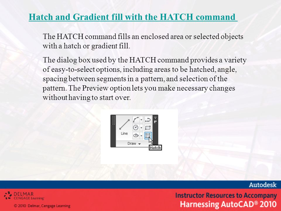 The HATCH command fills an enclosed area or selected objects with a hatch or gradient fill.
