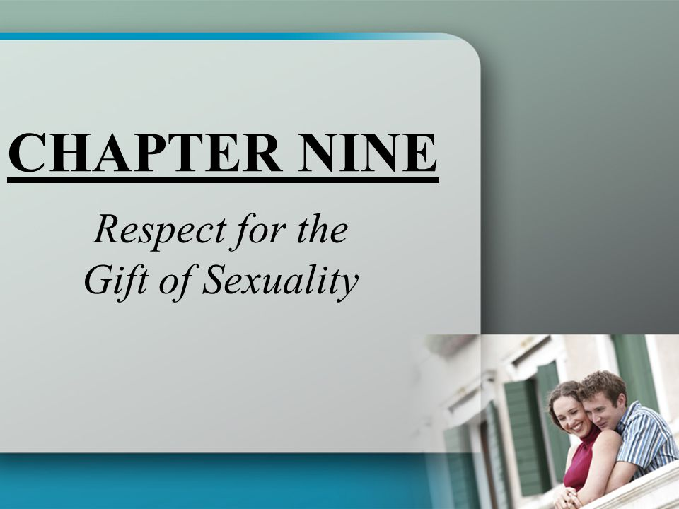 CHAPTER NINE Respect for the Gift of Sexuality