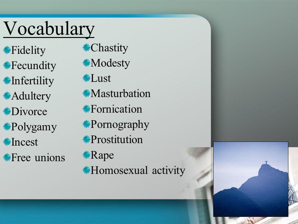 Vocabulary Fidelity Fecundity Infertility Adultery Divorce Polygamy Incest Free unions Chastity Modesty Lust Masturbation Fornication Pornography Pros
