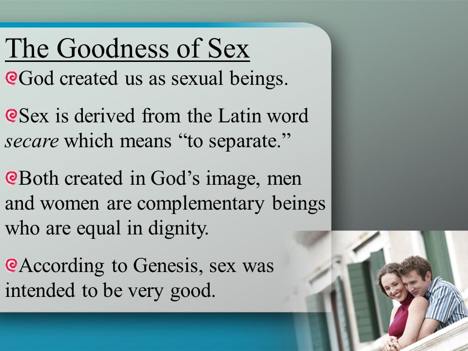 """God created us as sexual beings. Sex is derived from the Latin word secare which means """"to separate."""" Both created in God's image, men and women are c"""