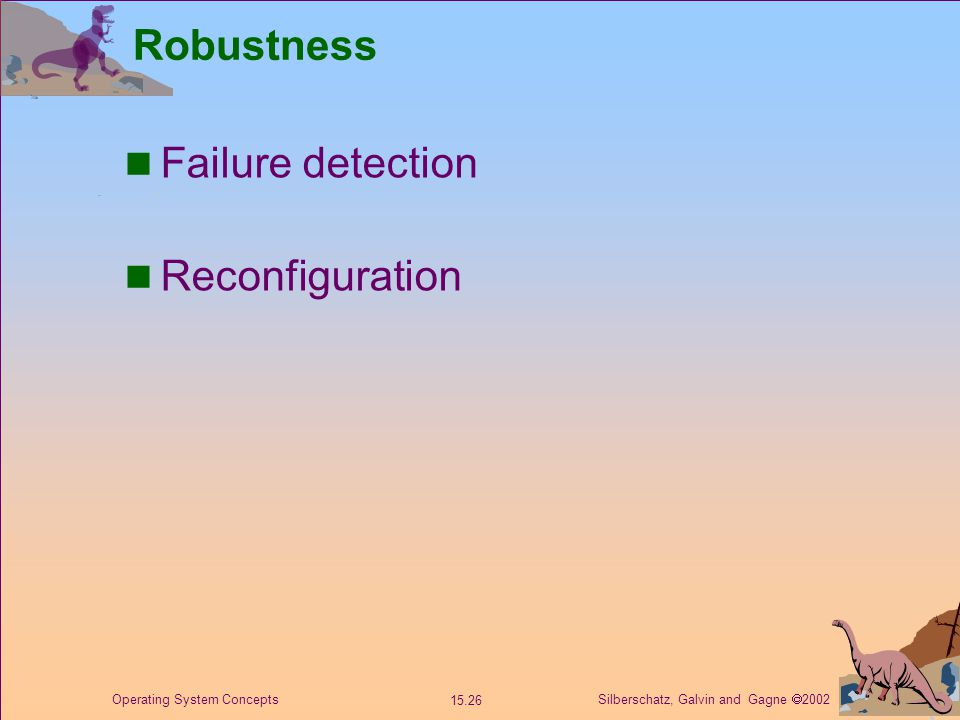 Silberschatz, Galvin and Gagne  2002 15.26 Operating System Concepts Robustness Failure detection Reconfiguration