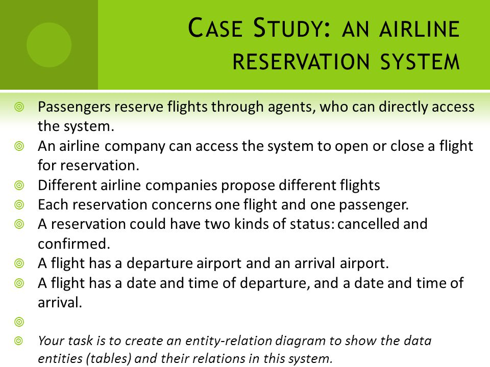 C ASE S TUDY : AN AIRLINE RESERVATION SYSTEM  Passengers reserve flights through agents, who can directly access the system.