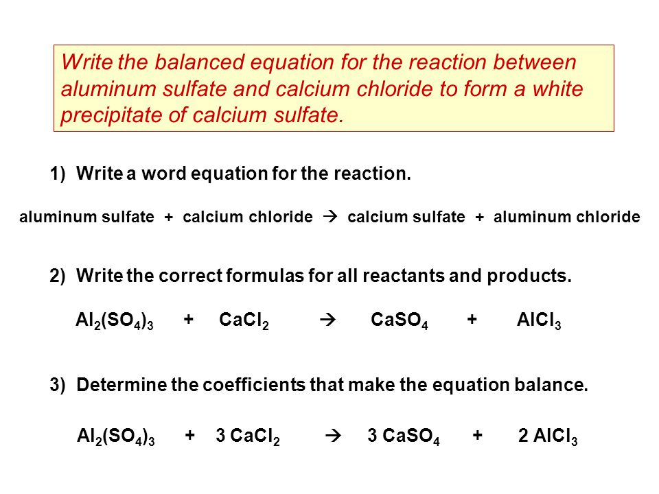 1) Write a word equation for the reaction. 2) Write the correct formulas for all reactants and products. 3) Determine the coefficients that make the e