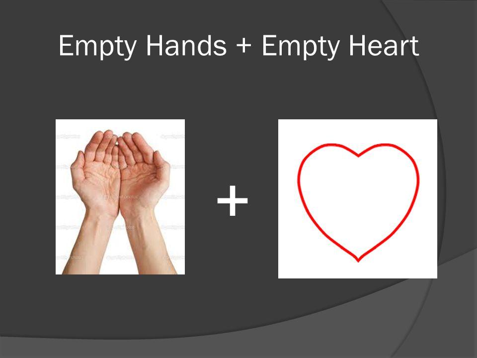 Empty Hands + Empty Heart +