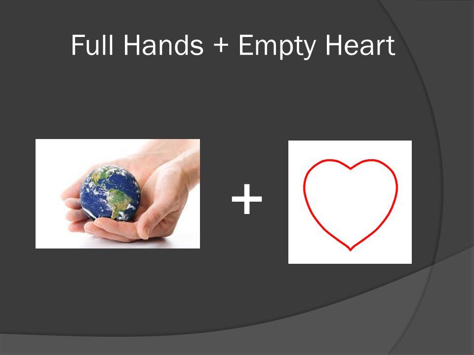 Full Hands + Empty Heart +