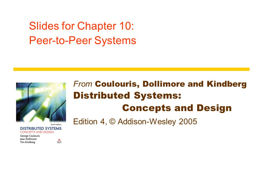 Slides for Chapter 10: Peer-to-Peer Systems From Coulouris, Dollimore and Kindberg Distributed Systems: Concepts and Design Edition 4, © Addison-Wesley 2005