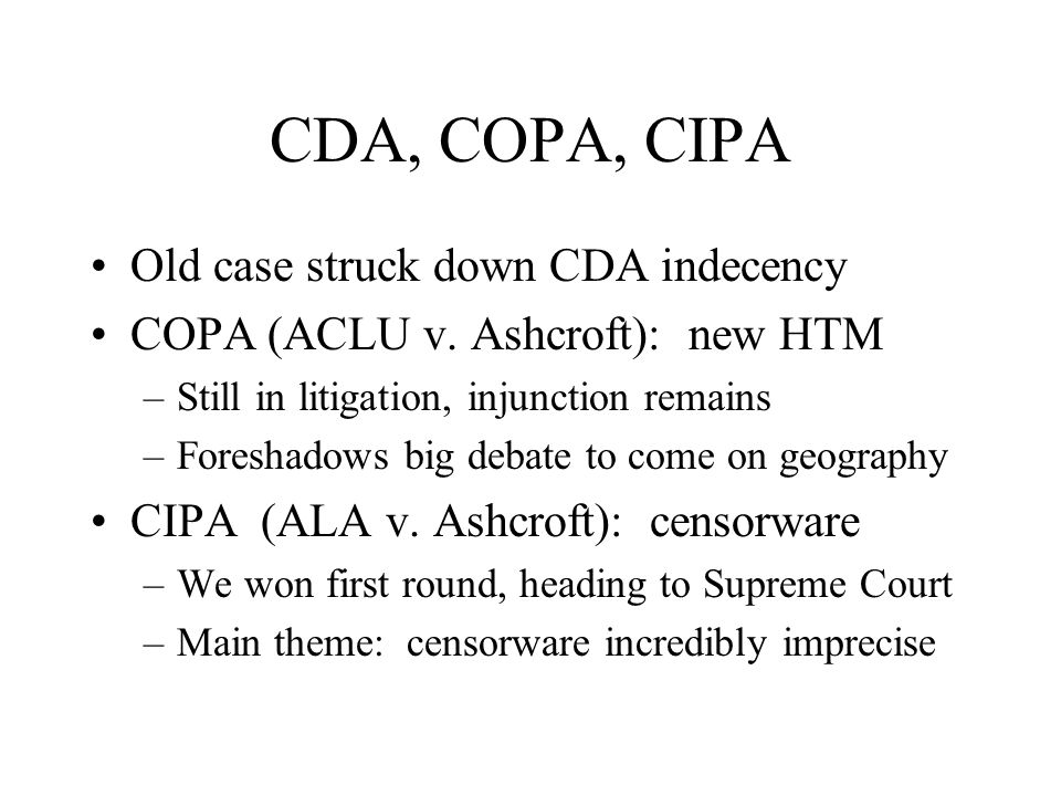 CDA, COPA, CIPA Old case struck down CDA indecency COPA (ACLU v.