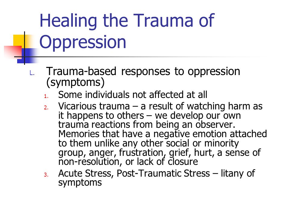 Healing the Trauma of Oppression L. Trauma-based responses to oppression (symptoms) 1.