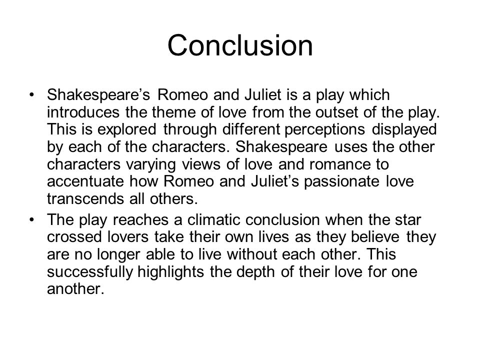 Conclusion Shakespeare's Romeo and Juliet is a play which introduces the theme of love from the outset of the play.