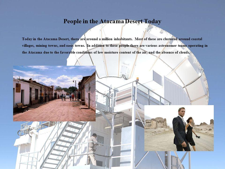 People in the Atacama Desert Today Today in the Atacama Desert, there are around a million inhabitants.