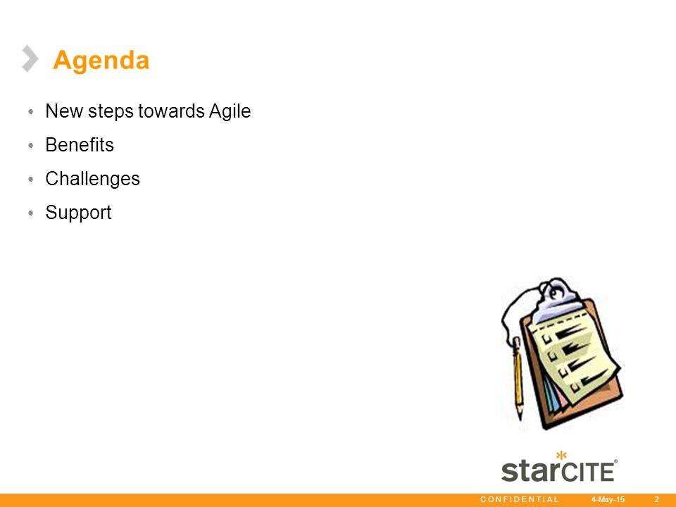 C O N F I D E N T I A L 4-May-15 3 New Steps towards Agile Scope management – Single list for everything to-be accomplished – Rank every story (Dev, Support, hot-fix, DR testing) in that iteration – Trade off calls much easier (All dependencies encapsulated in story points) Capacity planning – Focus factor helps depict accurate capacity Unit of measure – DAILY (Check-in DAILY, Write Test Cases DAILY, Build DAILY, Validate DAILY) Daily Standup meeting – Review burn down chart DAILY – High visibility – Call out risks daily No I in team – DEV+QA – Requirements, Planning & Estimation – Team decides – Load balance development tasks & QA tasks