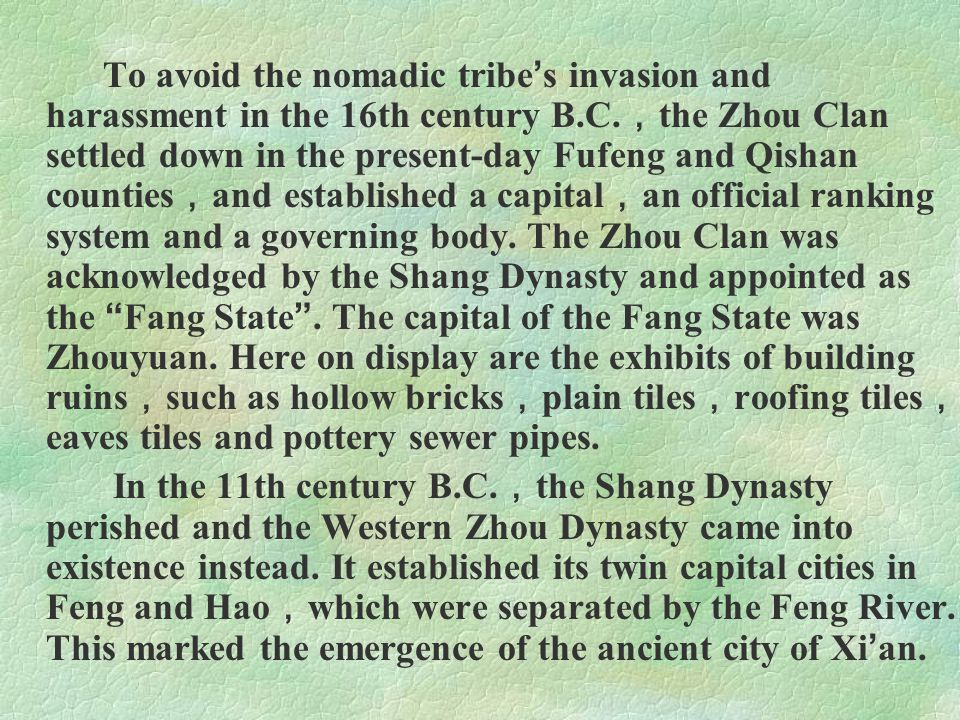 To avoid the nomadic tribe ' s invasion and harassment in the 16th century B.C. , the Zhou Clan settled down in the present-day Fufeng and Qishan coun