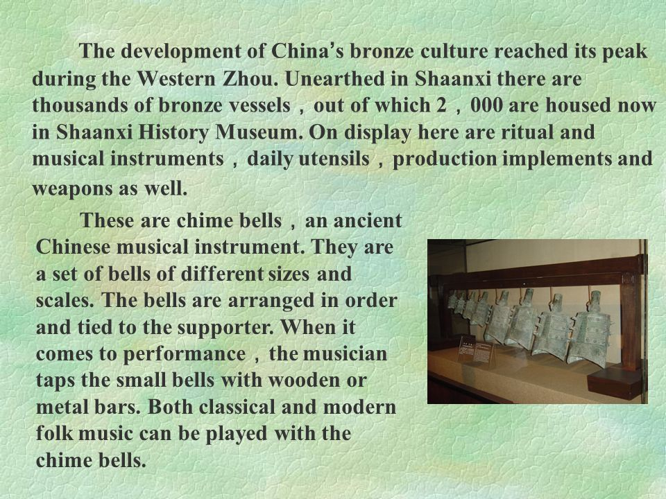The development of China ' s bronze culture reached its peak during the Western Zhou. Unearthed in Shaanxi there are thousands of bronze vessels , out
