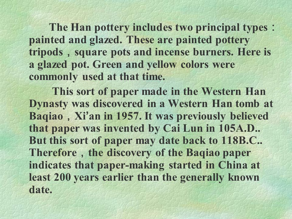 The Han pottery includes two principal types : painted and glazed. These are painted pottery tripods , square pots and incense burners. Here is a glaz