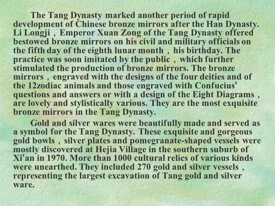 The Tang Dynasty marked another period of rapid development of Chinese bronze mirrors after the Han Dynasty. Li Longji , Emperor Xuan Zong of the Tang