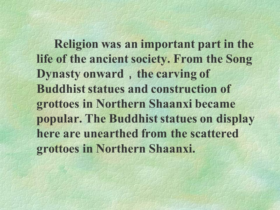 Religion was an important part in the life of the ancient society. From the Song Dynasty onward , the carving of Buddhist statues and construction of