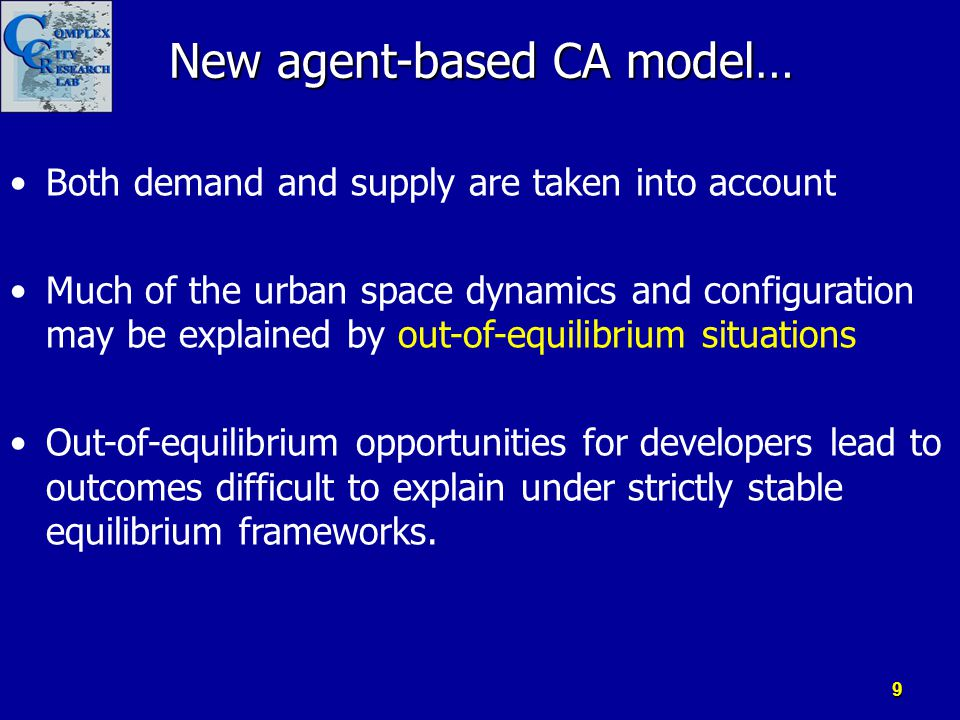 New agent-based CA model… Both demand and supply are taken into account Much of the urban space dynamics and configuration may be explained by out-of-