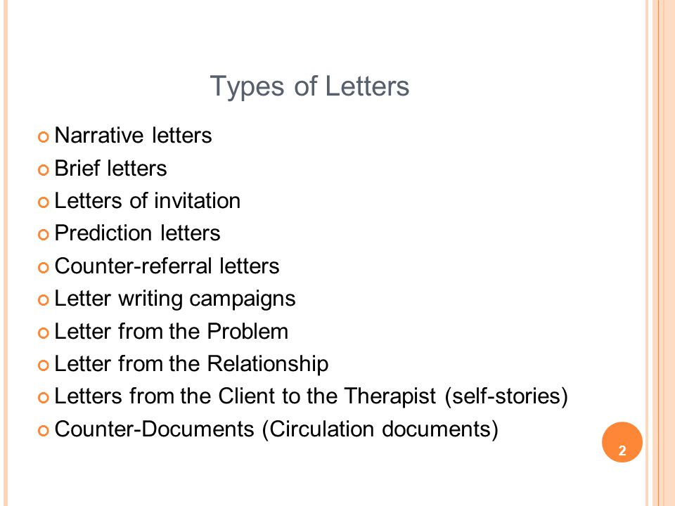 3 Letters as Narrative Encompass all the aspects of the narrative theory Used to depict the linear nature of the client's story while showing that that story can progress forward Allows the client to first externalize the problem and then choose how they intend to author their story.