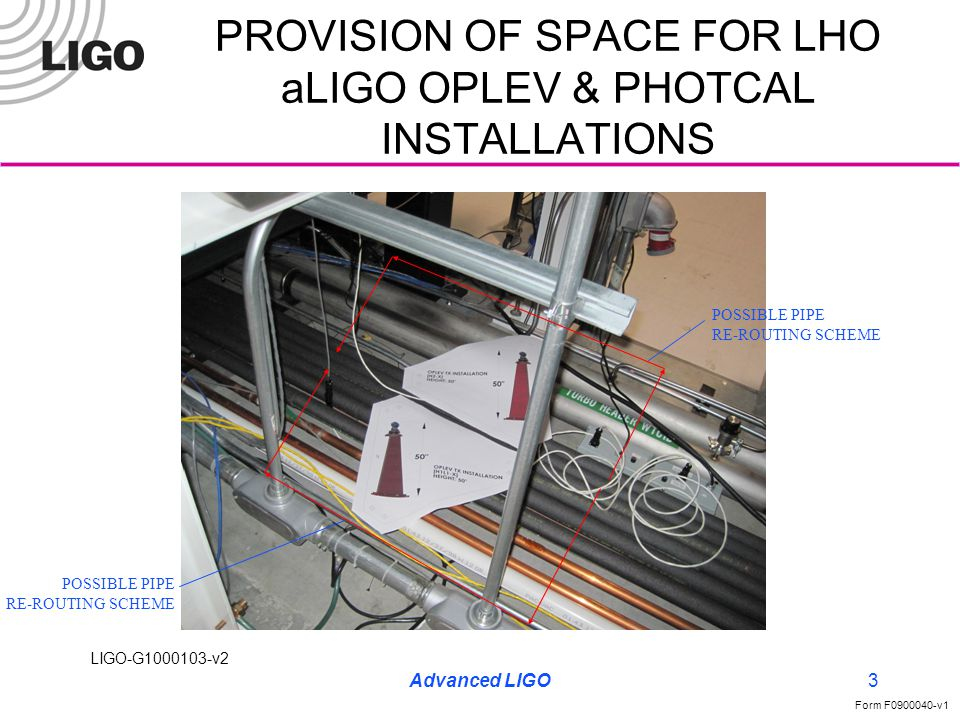 LIGO-G1000103-v2 Form F0900040-v1 Advanced LIGO3 PROVISION OF SPACE FOR LHO aLIGO OPLEV & PHOTCAL INSTALLATIONS POSSIBLE PIPE RE-ROUTING SCHEME POSSIBLE PIPE RE-ROUTING SCHEME