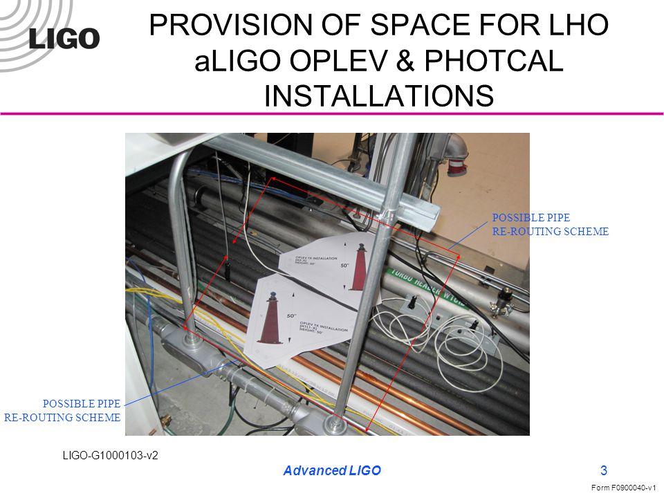 LIGO-G1000103-v2 Form F0900040-v1 Advanced LIGO4 PROVISION OF SPACE FOR LHO aLIGO OPLEV & PHOTCAL INSTALLATIONS The preceding page photo depicts the floor plans (with embedded elevation views) of the LHO H1&2 ITM-X Optical Lever launchers.