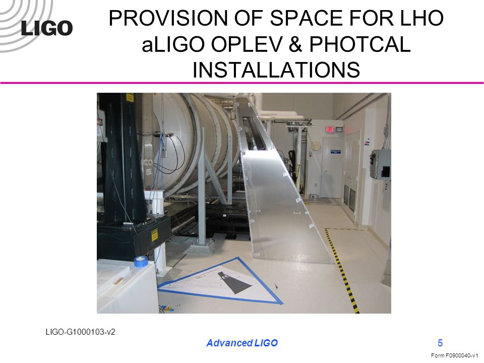 LIGO-G1000103-v2 Form F0900040-v1 Advanced LIGO5 PROVISION OF SPACE FOR LHO aLIGO OPLEV & PHOTCAL INSTALLATIONS