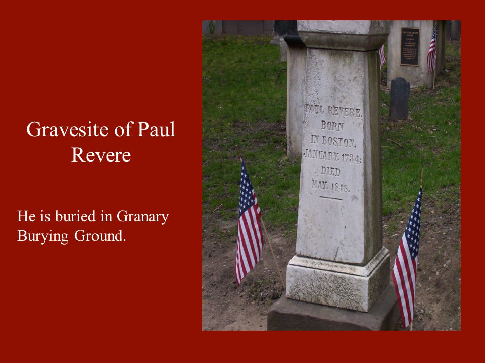Gravesite of Paul Revere He is buried in Granary Burying Ground.