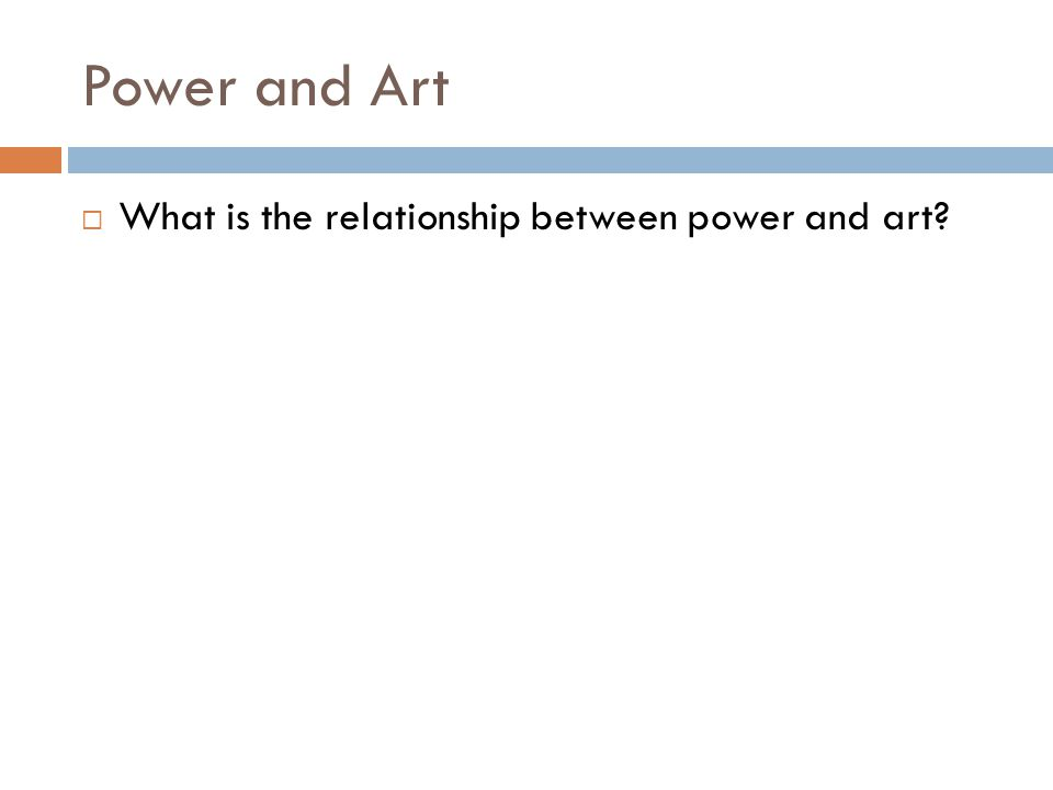 Power and Art  What is the relationship between power and art?