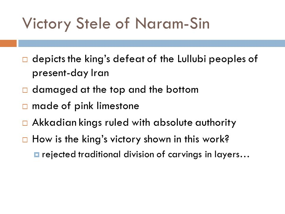 Victory Stele of Naram-Sin  depicts the king's defeat of the Lullubi peoples of present-day Iran  damaged at the top and the bottom  made of pink l