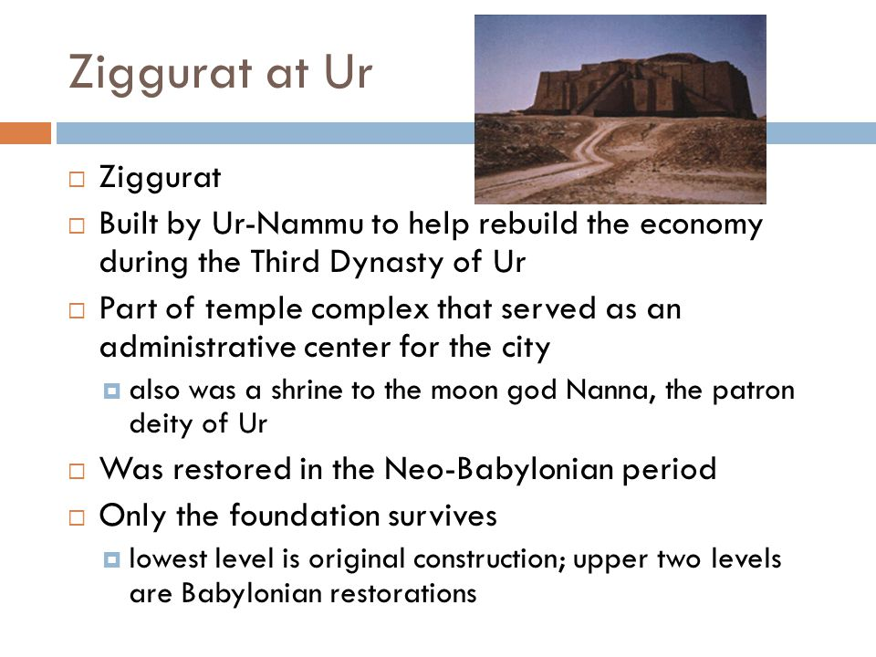Ziggurat at Ur  Ziggurat  Built by Ur-Nammu to help rebuild the economy during the Third Dynasty of Ur  Part of temple complex that served as an ad