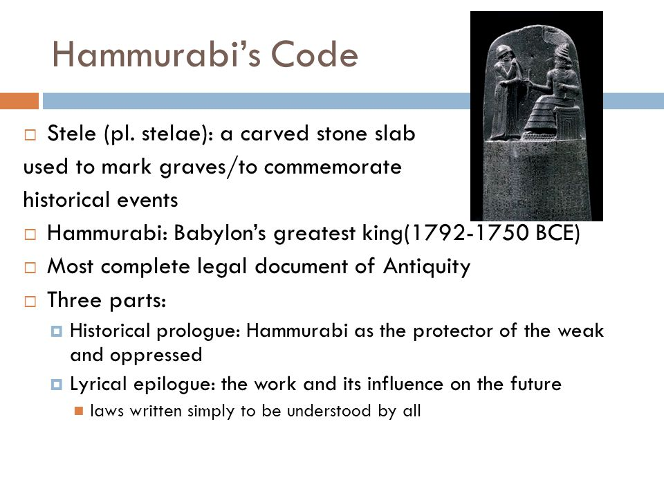 Hammurabi's Code  Stele (pl. stelae): a carved stone slab used to mark graves/to commemorate historical events  Hammurabi: Babylon's greatest king(1