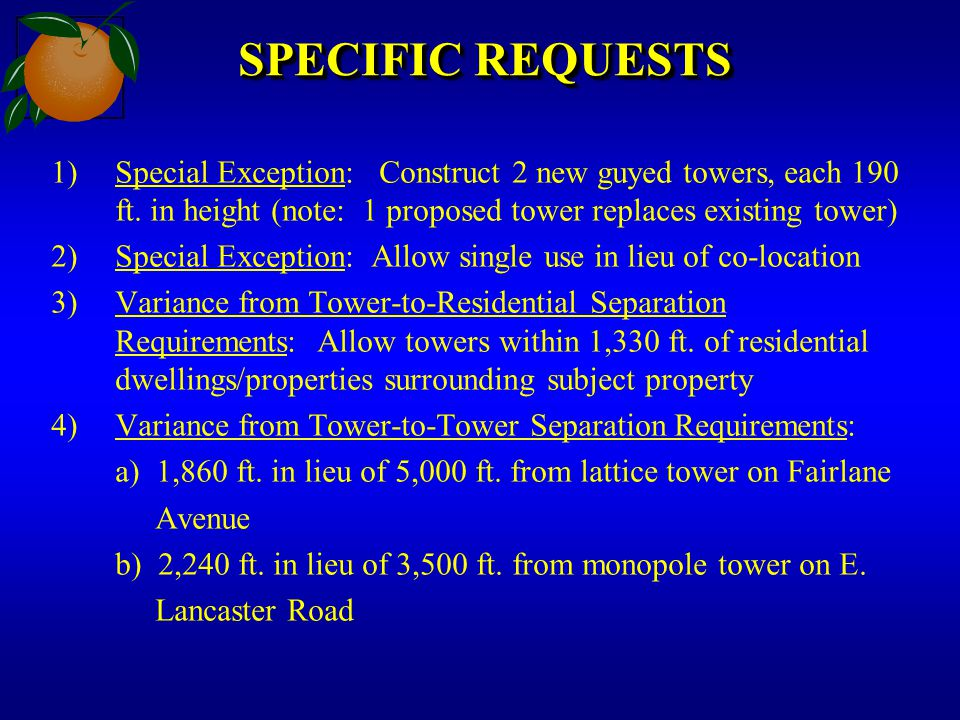 SPECIFIC REQUESTS 1)Special Exception: Construct 2 new guyed towers, each 190 ft. in height (note: 1 proposed tower replaces existing tower) 2)Special