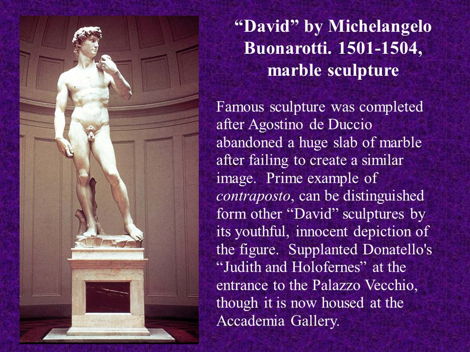 """""""David"""" by Michelangelo Buonarotti. 1501-1504, marble sculpture Famous sculpture was completed after Agostino de Duccio abandoned a huge slab of marbl"""