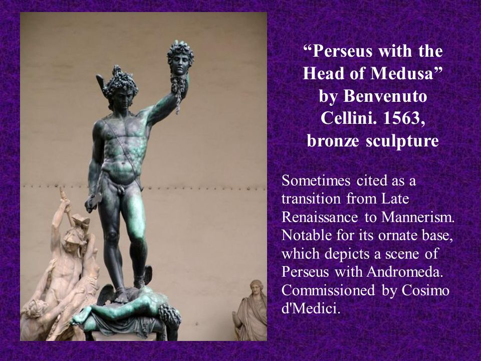 """""""Perseus with the Head of Medusa"""" by Benvenuto Cellini. 1563, bronze sculpture Sometimes cited as a transition from Late Renaissance to Mannerism. Not"""