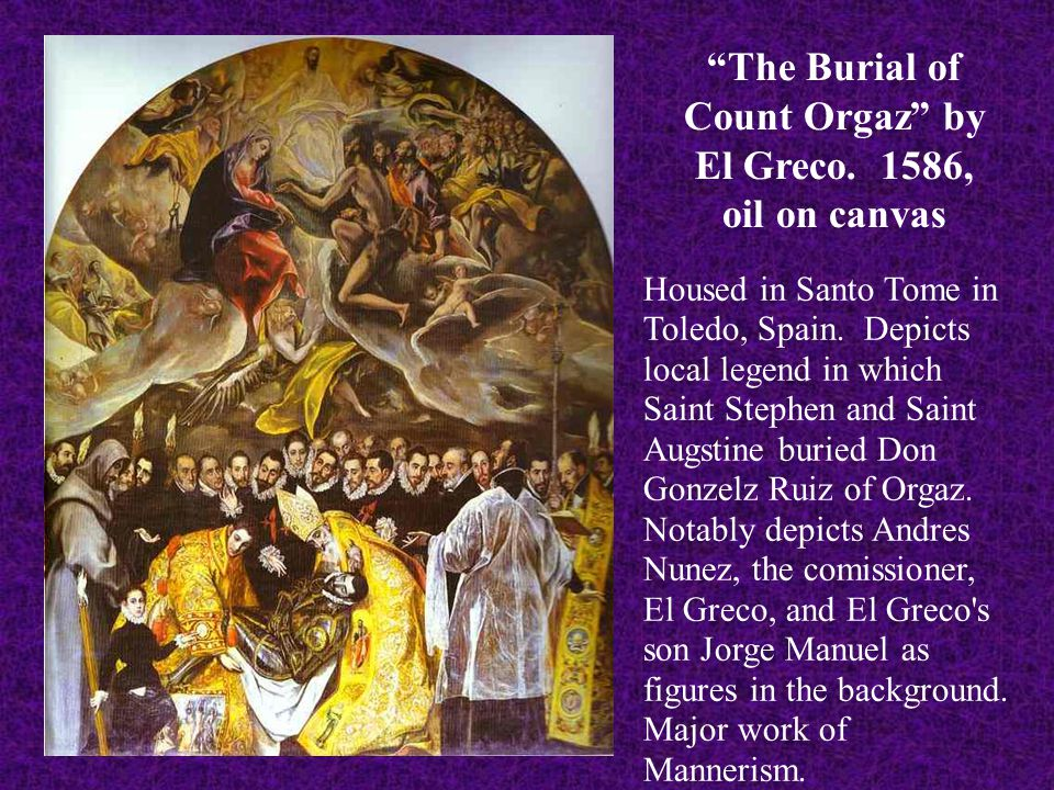 """""""The Burial of Count Orgaz"""" by El Greco. 1586, oil on canvas Housed in Santo Tome in Toledo, Spain. Depicts local legend in which Saint Stephen and Sa"""