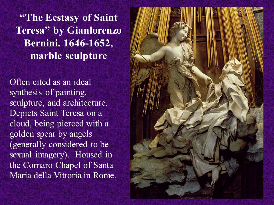 """""""The Ecstasy of Saint Teresa"""" by Gianlorenzo Bernini. 1646-1652, marble sculpture Often cited as an ideal synthesis of painting, sculpture, and archit"""