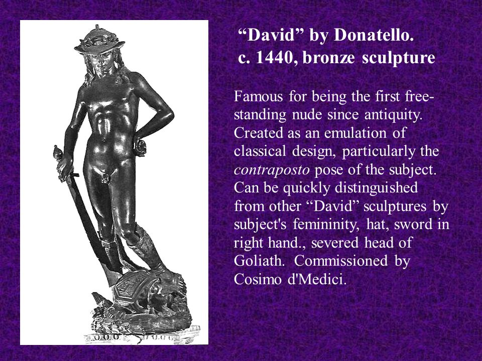 """""""David"""" by Donatello. c. 1440, bronze sculpture Famous for being the first free- standing nude since antiquity. Created as an emulation of classical d"""