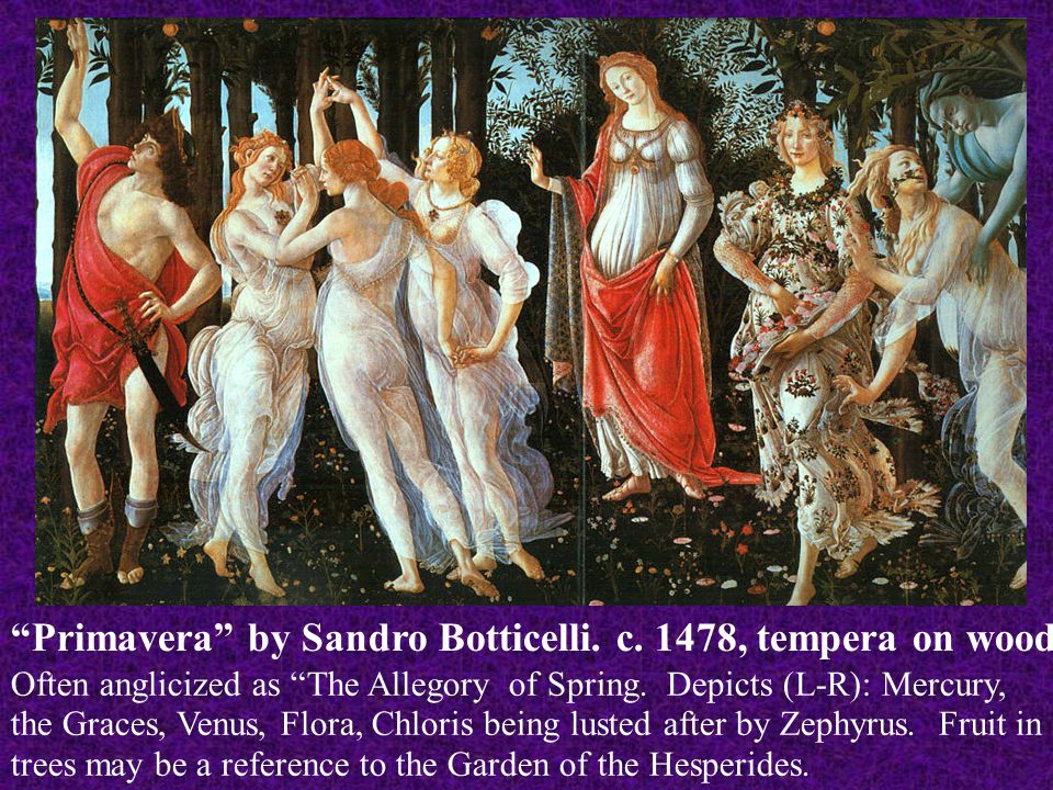 """""""Primavera"""" by Sandro Botticelli. c. 1478, tempera on wood Often anglicized as """"The Allegory of Spring. Depicts (L-R): Mercury, the Graces, Venus, Flo"""
