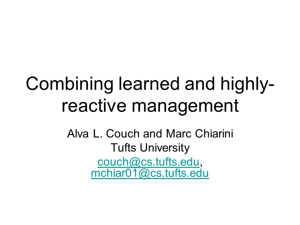 Combining learned and highly- reactive management Alva L.