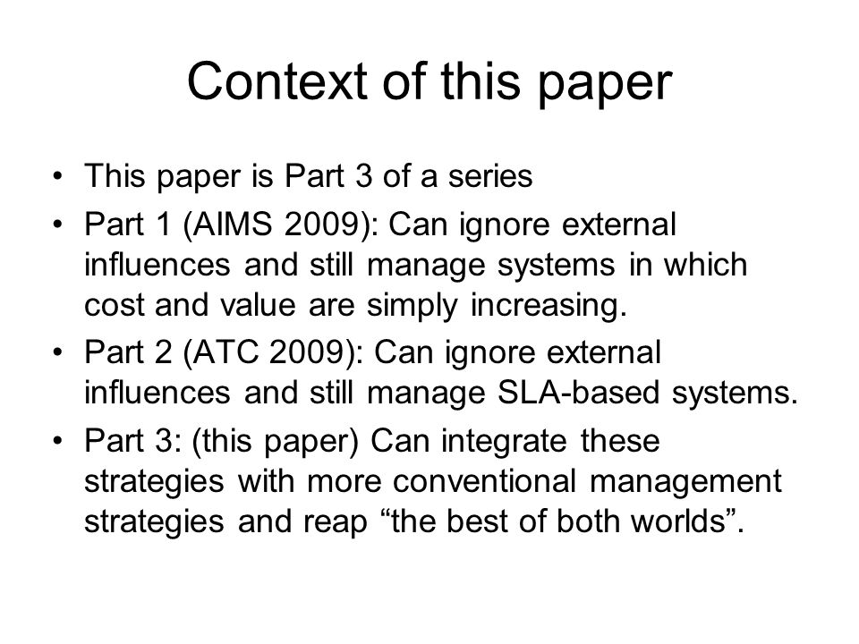 Context of this paper This paper is Part 3 of a series Part 1 (AIMS 2009): Can ignore external influences and still manage systems in which cost and value are simply increasing.