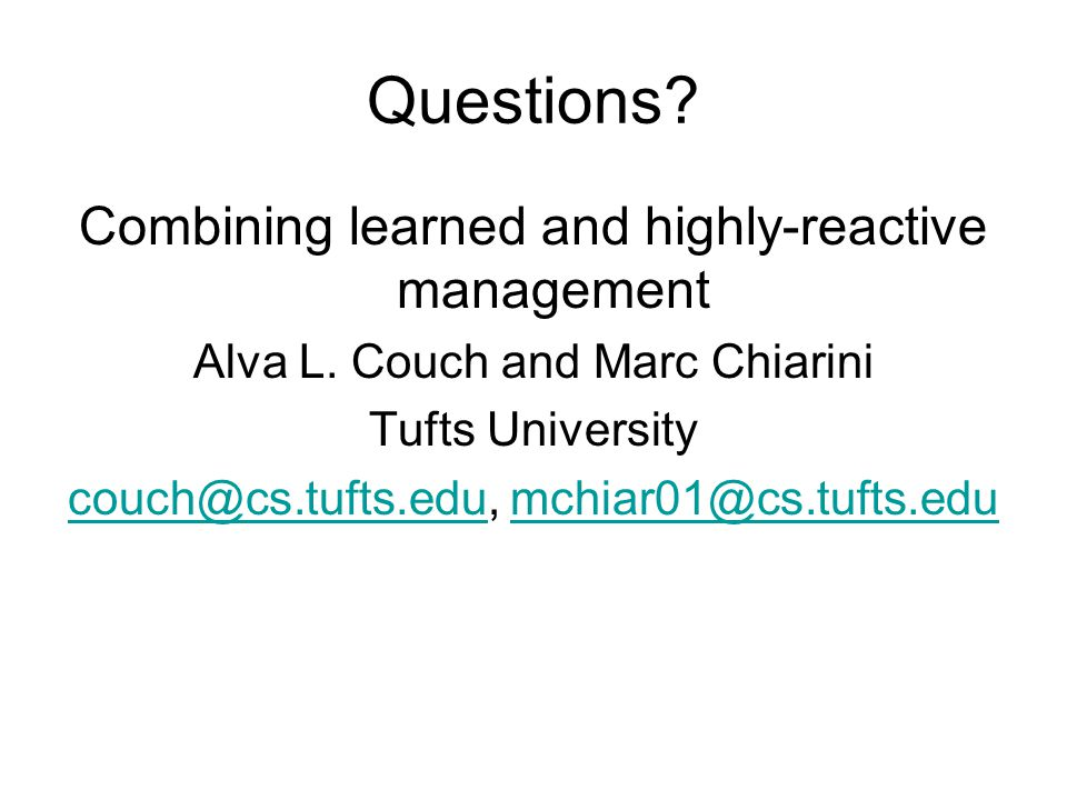 Questions. Combining learned and highly-reactive management Alva L.