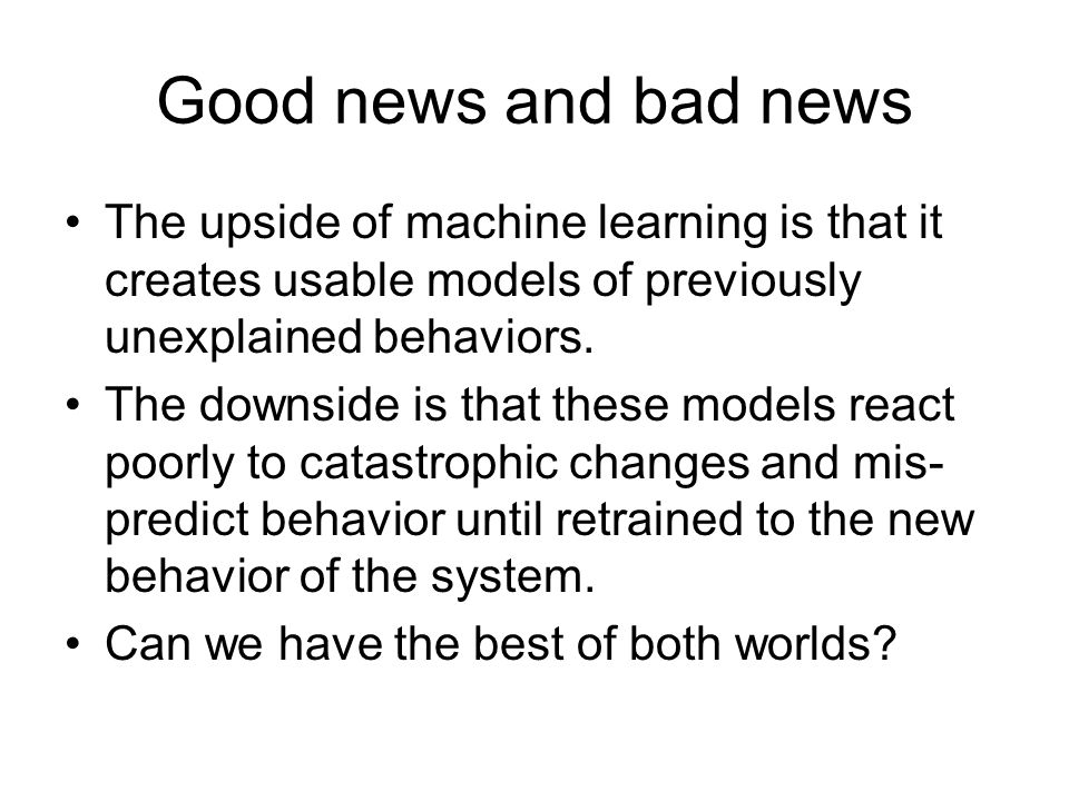 Good news and bad news The upside of machine learning is that it creates usable models of previously unexplained behaviors.