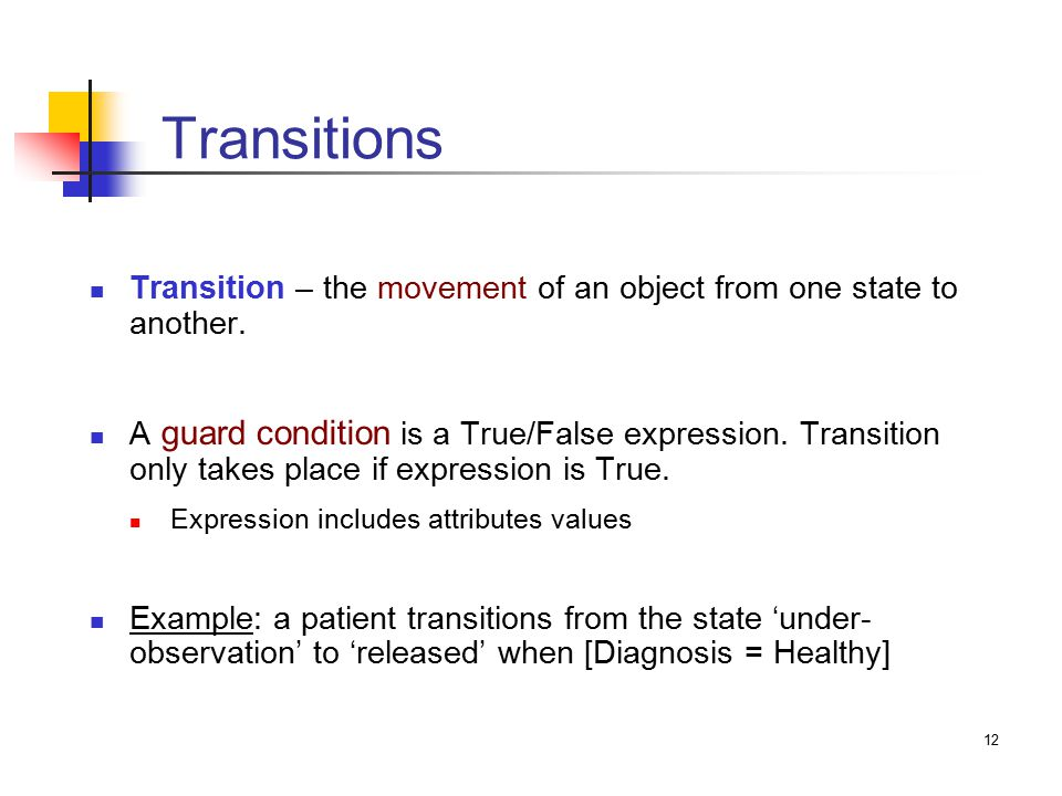 12 Transitions Transition – the movement of an object from one state to another.