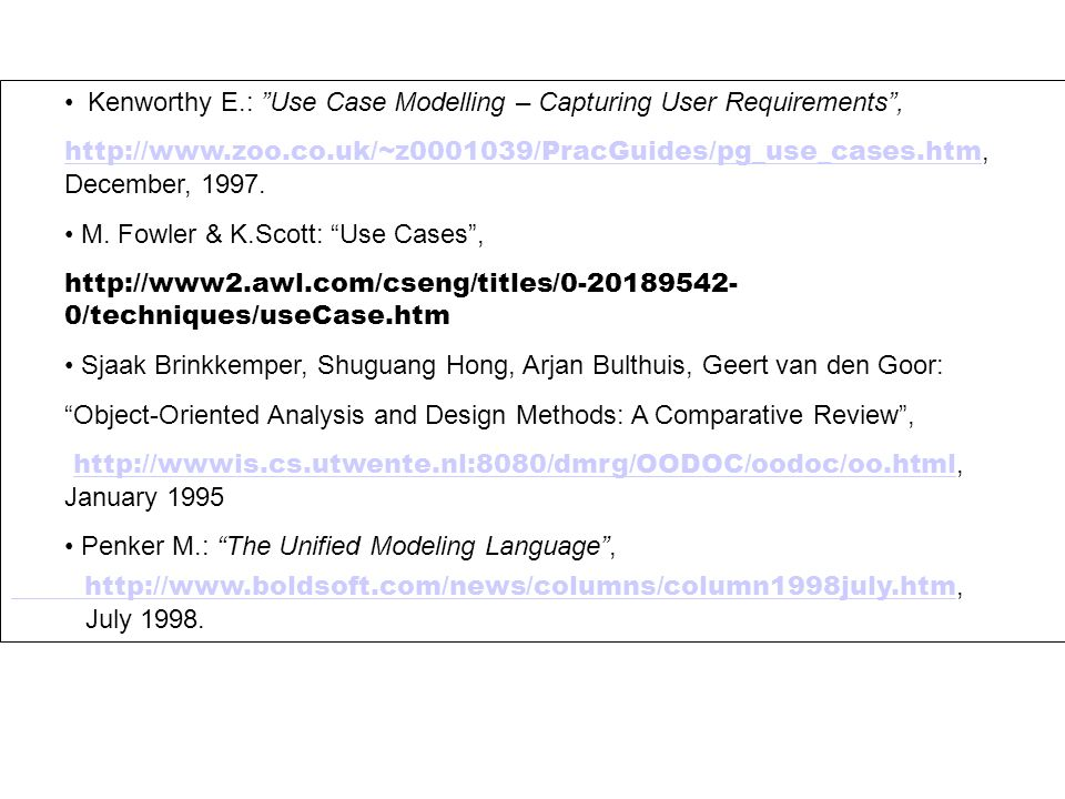 Kenworthy E.: Use Case Modelling – Capturing User Requirements , http://www.zoo.co.uk/~z0001039/PracGuides/pg_use_cases.htm http://www.zoo.co.uk/~z0001039/PracGuides/pg_use_cases.htm, December, 1997.