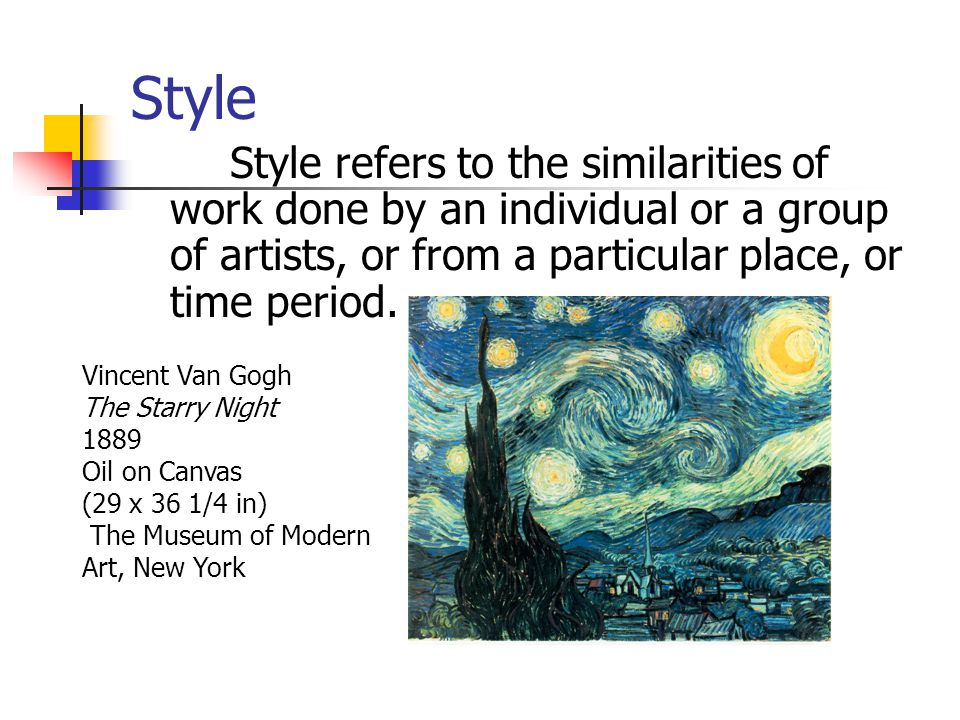 Style Style refers to the similarities of work done by an individual or a group of artists, or from a particular place, or time period. Vincent Van Go