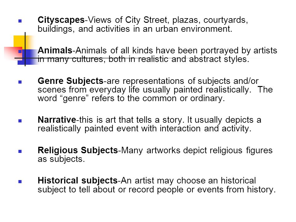 Cityscapes-Views of City Street, plazas, courtyards, buildings, and activities in an urban environment. Animals-Animals of all kinds have been portray