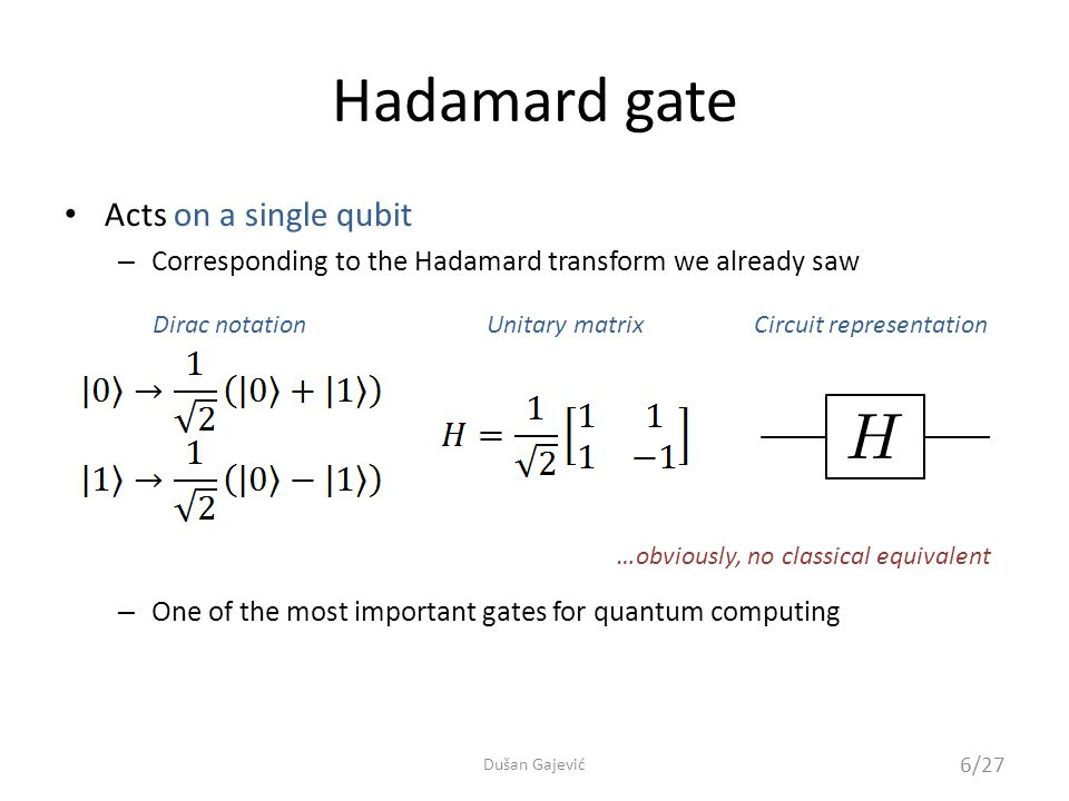 An interesting example Hadamard gate Acting on pure states… …gives a balanced superposition… …both states, if measured, give either 0 or 1 with equal probability 7/27 Dušan Gajević