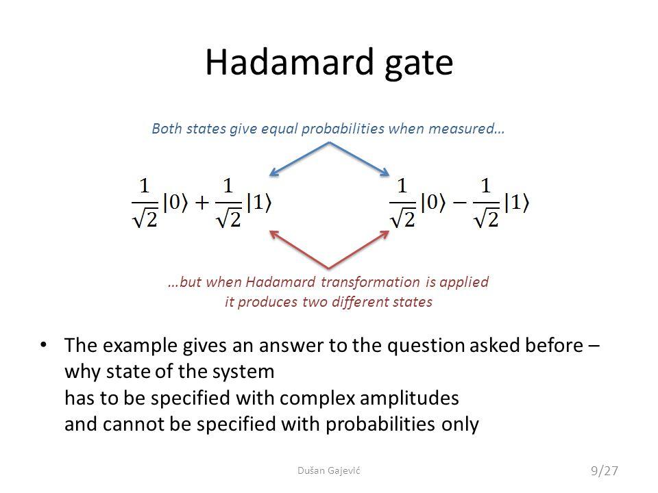 Pauli-Y gate Acts on a single qubit Dirac notationMatrix representationCircuit representation …another gate with no classical equivalent 10/27 Dušan Gajević