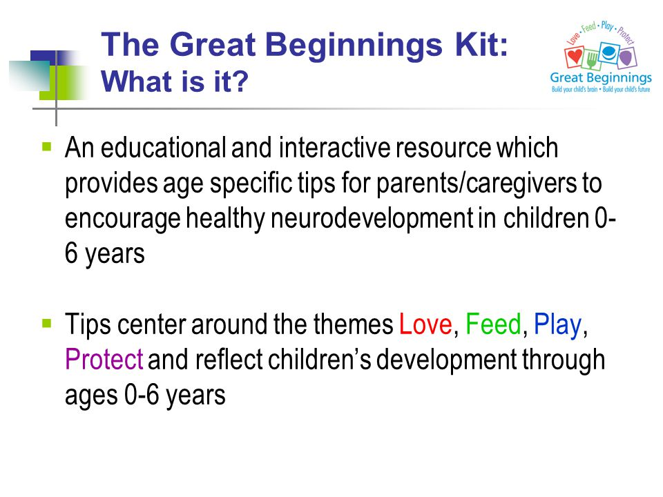 The Great Beginnings Kit: What is it?  An educational and interactive resource which provides age specific tips for parents/caregivers to encourage h