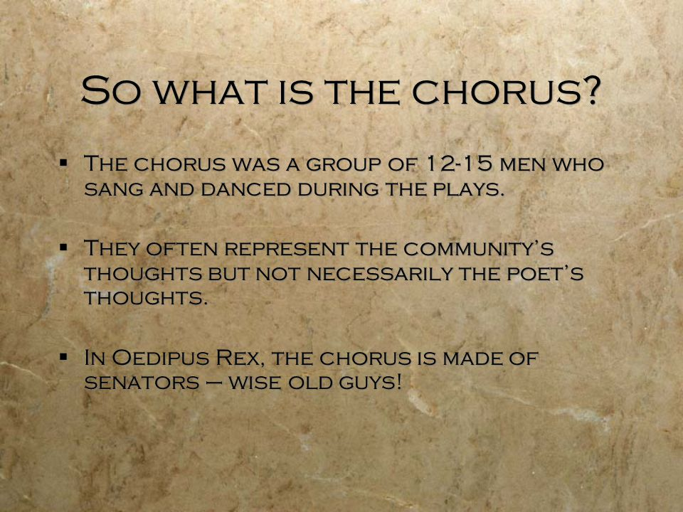 So what is the chorus. The chorus was a group of 12-15 men who sang and danced during the plays.