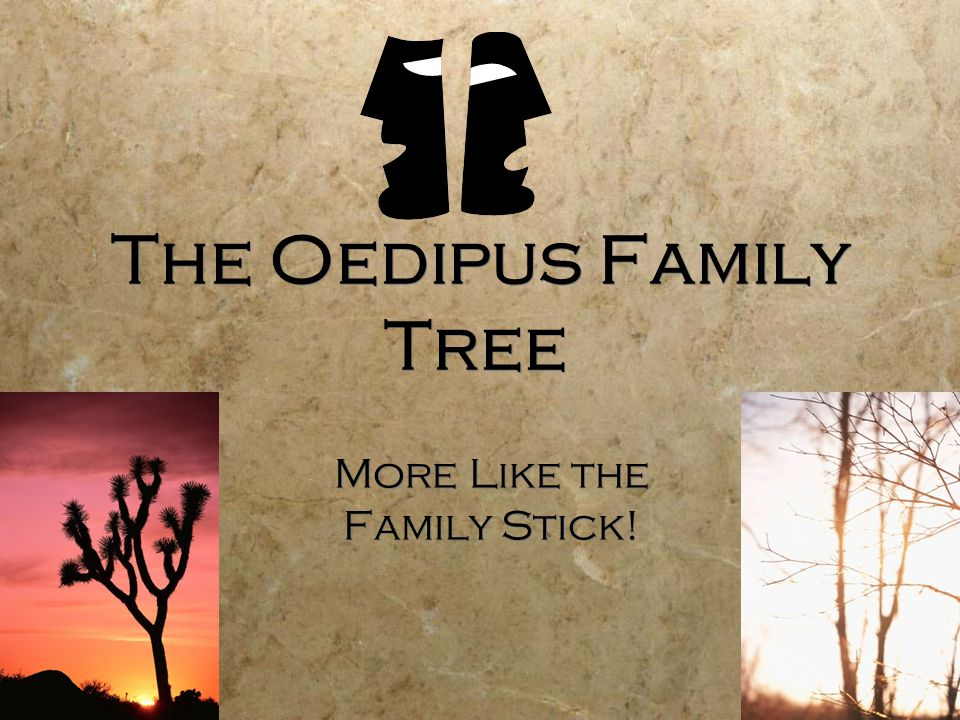 The Oedipus Family Tree More Like the Family Stick!